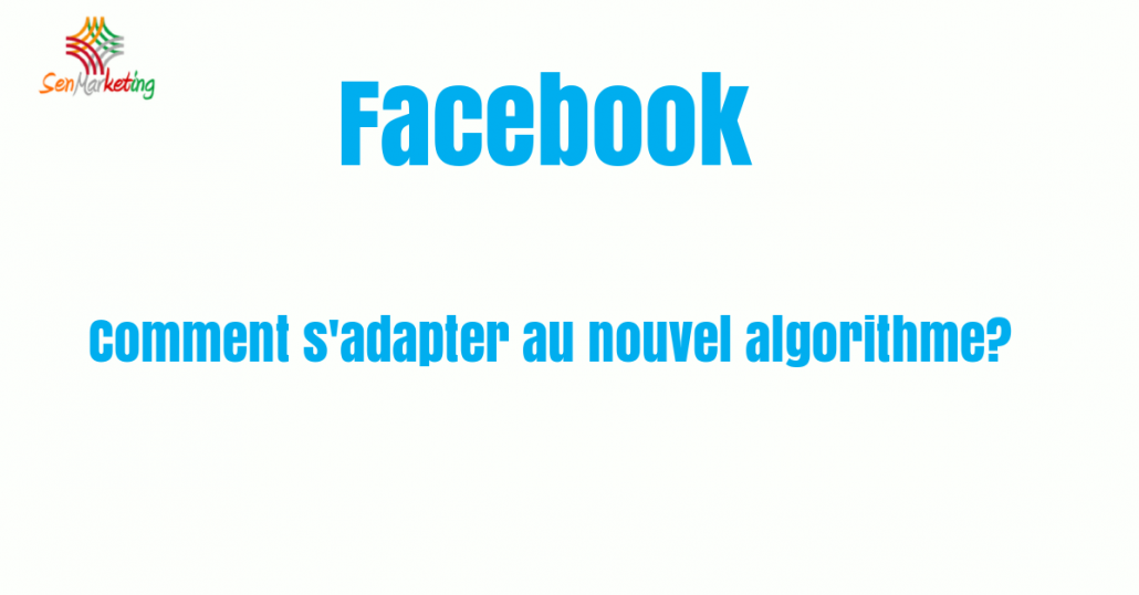 Nouvel algorithme Facebook: comment s'adapter?