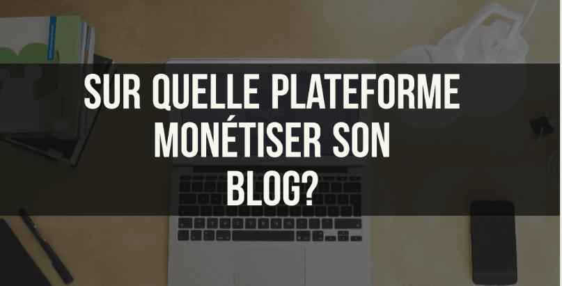 Monétisation de blog: Oui, mais sur quelle plateforme ?